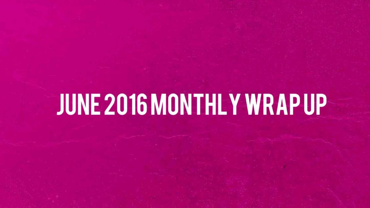 June 2016 Wrap-Up