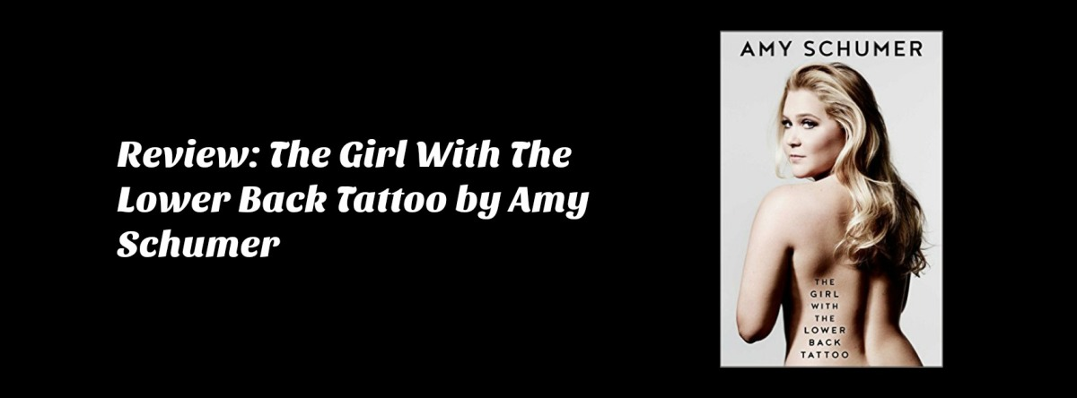 Review: The Girl With The Lower Back Tattoo by Amy Schumer