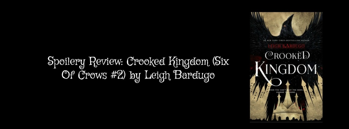 Spoilery Review: Crooked Kingdom (Six Of Crows #2) by Leigh Bardugo