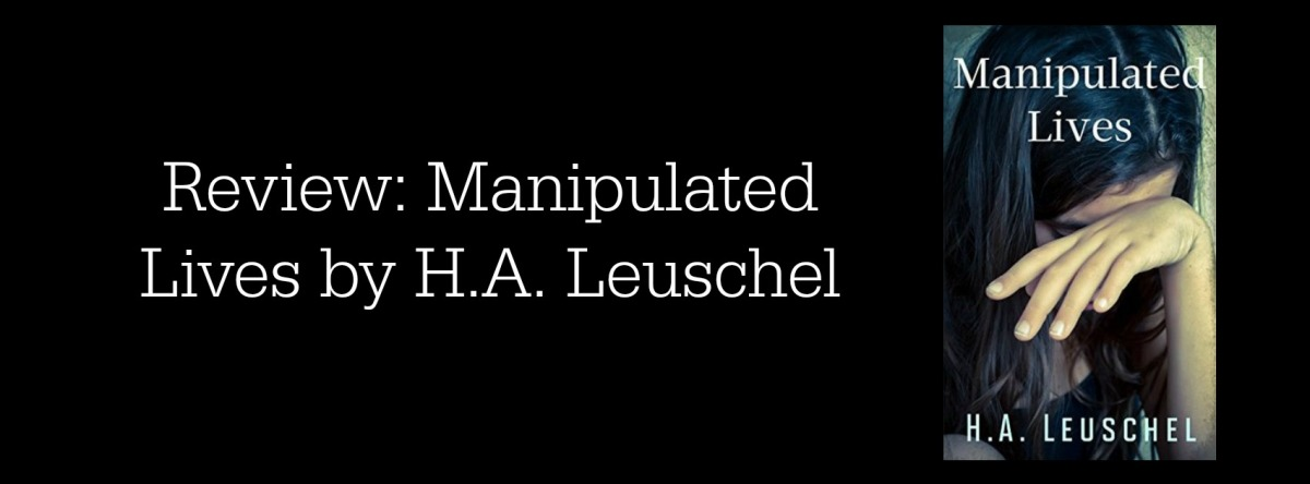 Review: Manipulated Lives by H.A. Leuschel