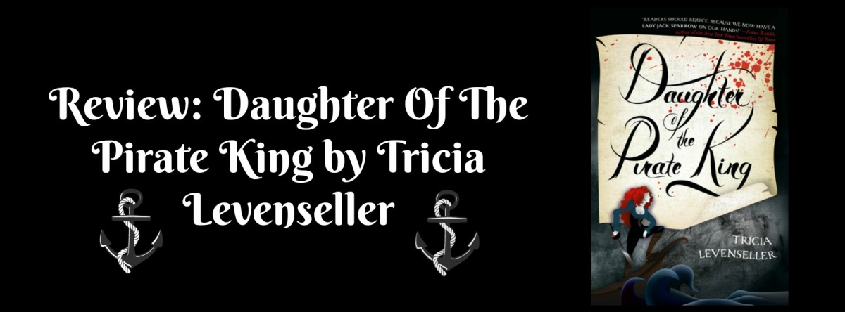Review: Daughter Of The Pirate King (Daughter of the Pirate King #1) by TriciaLevenseller