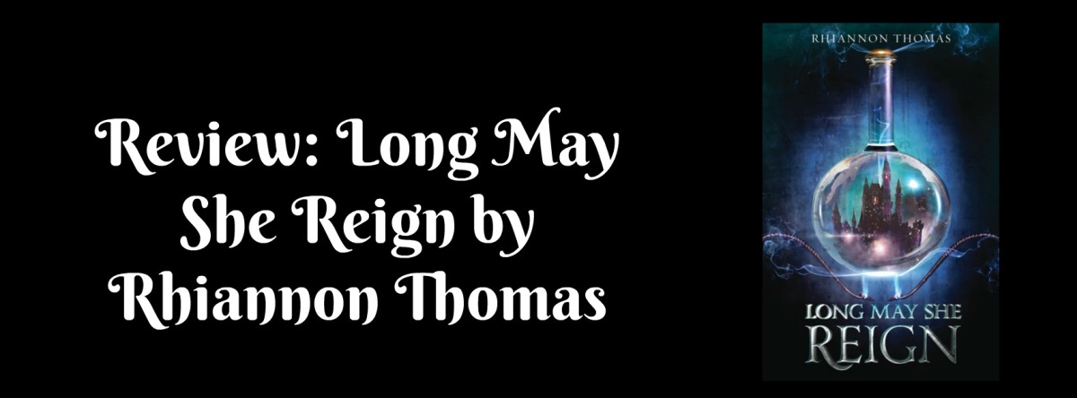 Review: Long May She Reign by RhiannonThomas
