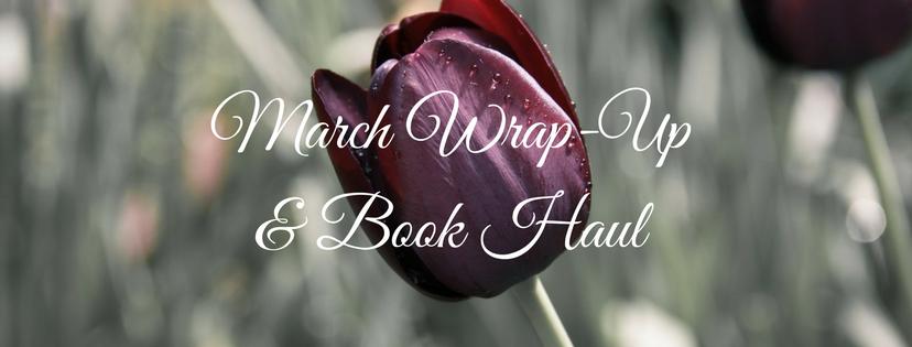 March Wrap-Up & BookHaul