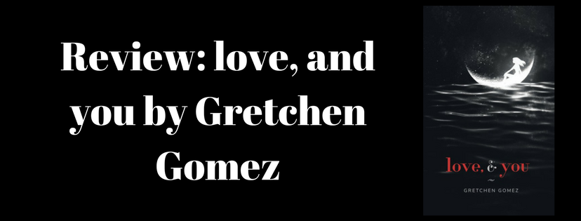 love, and you by Gretchen Gomez