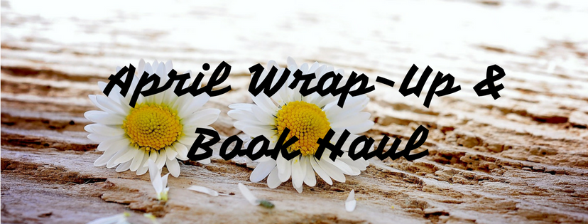 April Wrap-Up & Book Haul
