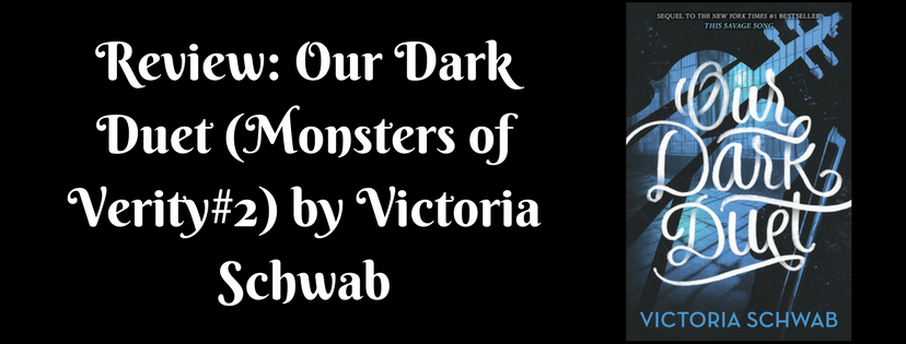 Review: Our Dark Duet (Monsters of Verity#2) by Victoria Schwab