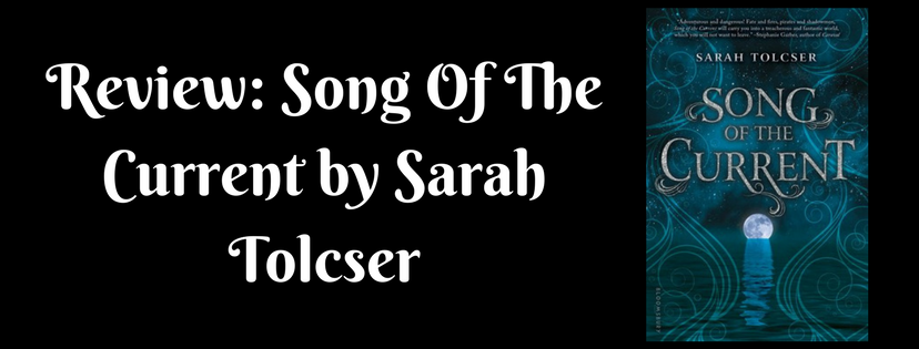 Review: Song Of The Current by Sarah Tolcser