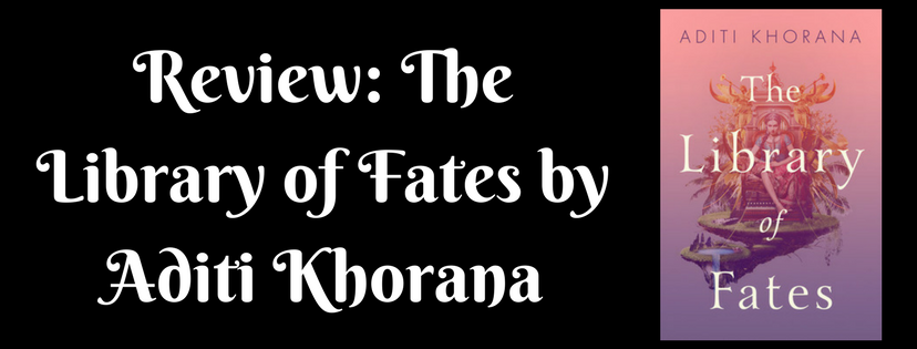 Review: The Library of Fates by Aditi Khorana