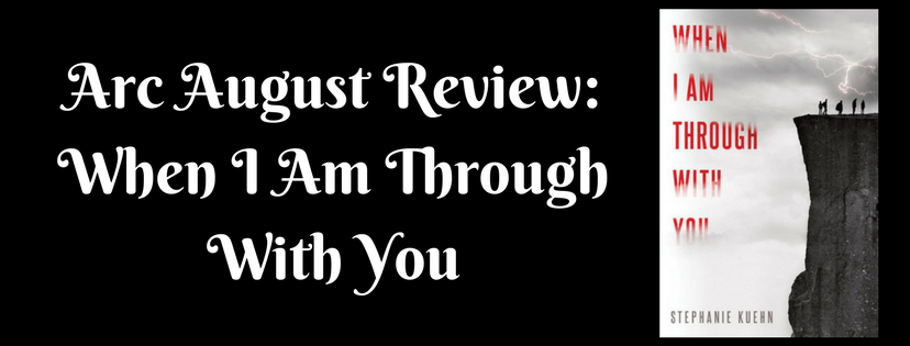 Arc August Review: When I Am Through With You (Sins and Scandals #1) by Stephanie Kuehn