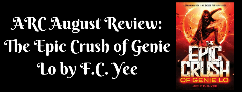 ARC AUGUST Review: The Epic Crush of Genie Lo by F.C. Yee