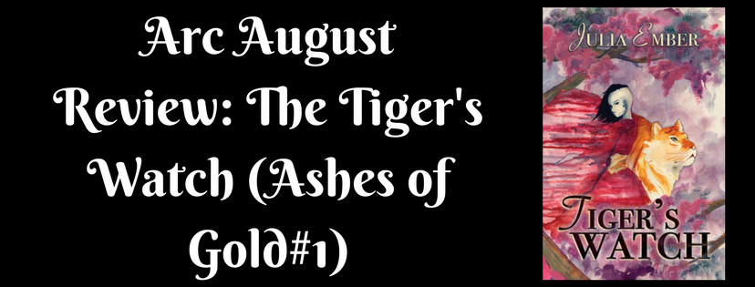 Arc August Review: The Tiger's Watch (Ashes of Gold #1) by Julia Ember