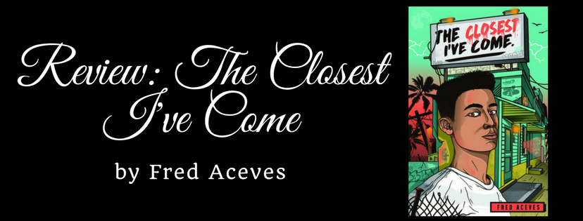 Review: The Closest I've Come by Fred Aceves