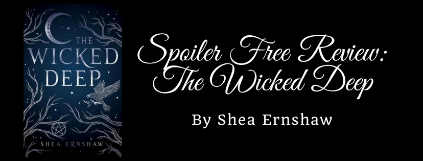 Spoiler Free Review: The Wicked Deep by Shea Ernshaw