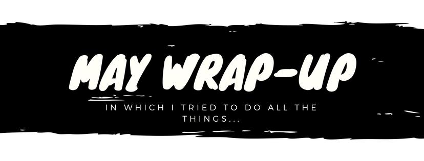 May Wrap-Up