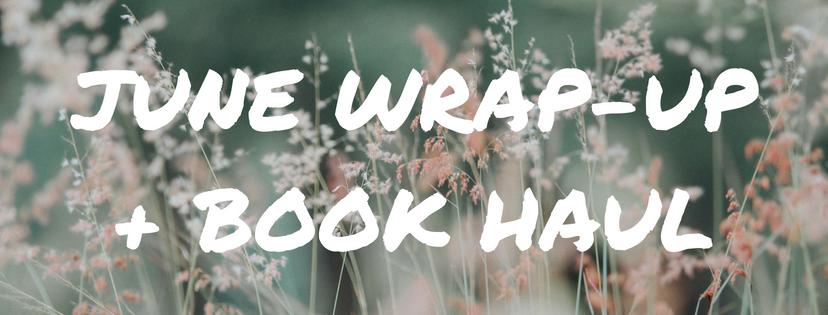 June Wrap-Up + Book Haul…A Little Bit Of This & A Little Bit Of That;)