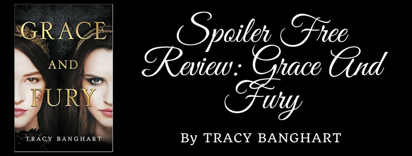 SPOILER FREE REVIEW: GRACE AND FURY BY TRACY BANGHART