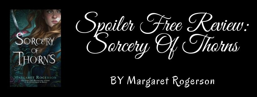Spoiler Free Review: Sorcery Of Thorns by Margaret Rogerson