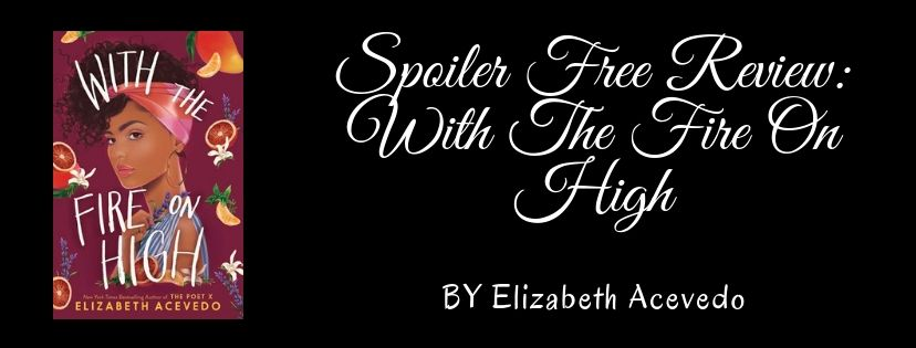 Spoiler Free Review: With The Fire On High by Elizabeth Acevedo