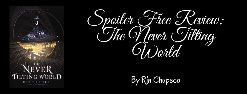 Spoiler Free Review: The Never Tilting World by Rin Chupeco