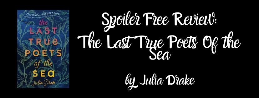 Spoiler Free Review: The Last True Poets Of The Sea by JuliaDrake