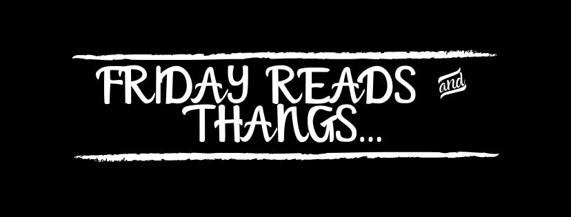 FRIDAY READS & THANGS