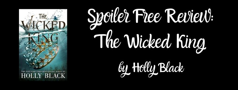 Spoiler Free Review: The Wicked King (The Folk of the Air #2) by HollyBlack