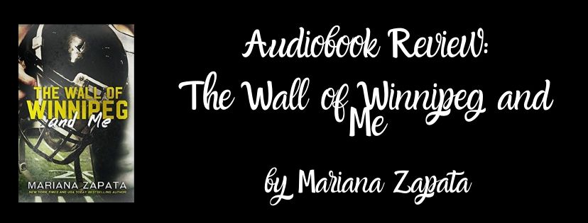 Audiobook Review: The Wall of Winnipeg and Me by Mariana Zapata
