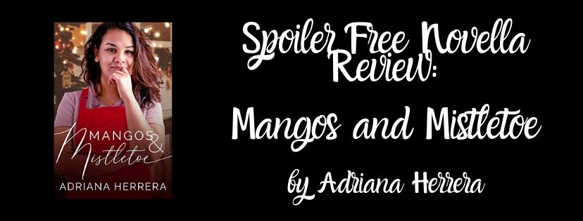 Spoiler Free Novella Review: Mangos and Mistletoe by Adriana Herrera