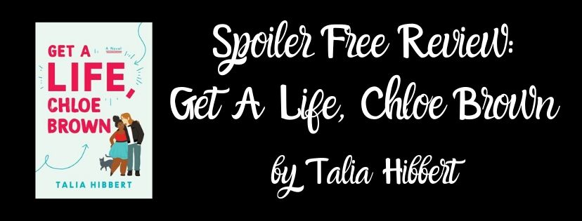 Spoiler Free Review: Get A Life, Chloe Brown by TaliaHibbert