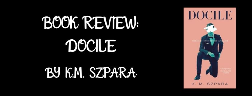 Review: Docile by K.M.Szpara