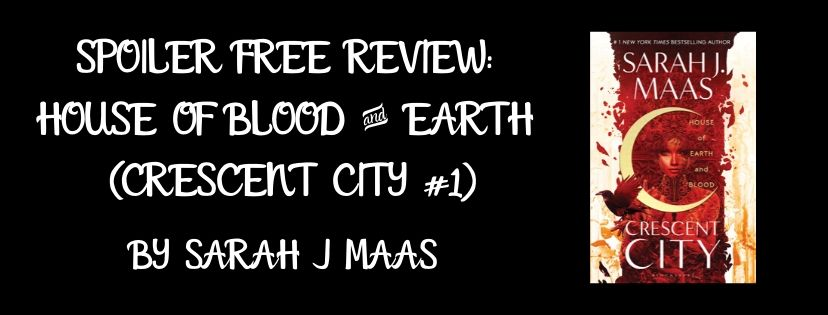 Spoiler Free Review: House of Blood and Earth (Crescent City #1) by Sarah J. Maas