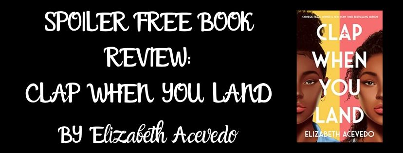 Spoiler Free Review: Clap When You Land by Elizabeth Acevedo