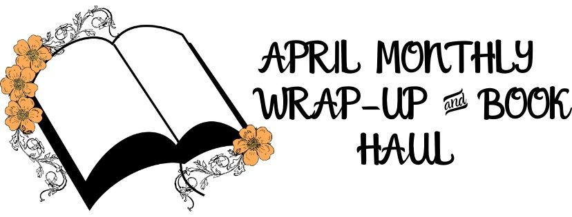 April Monthly Wrap-Up & Book Haul