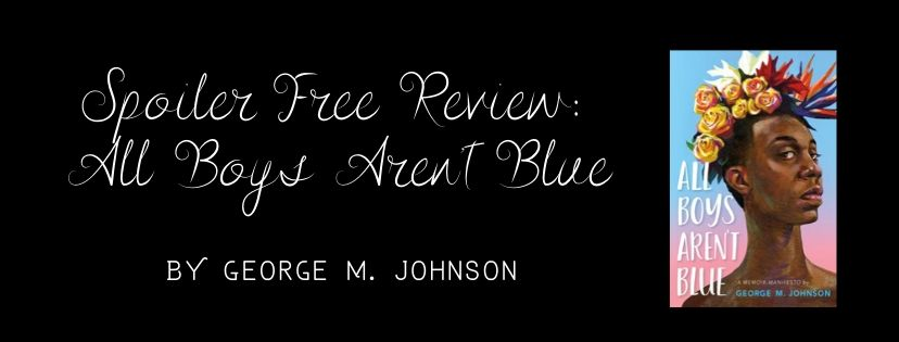 Spoiler Free Review: All Boys Aren't Blue by George M.Johnson