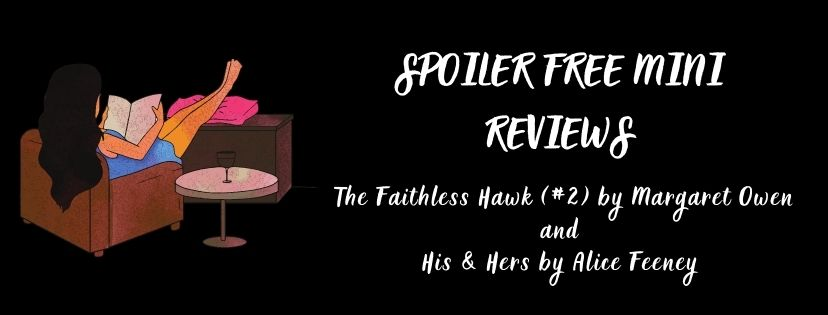 Spoiler Free Mini Reviews: The Faithless Hawk and His & Hers
