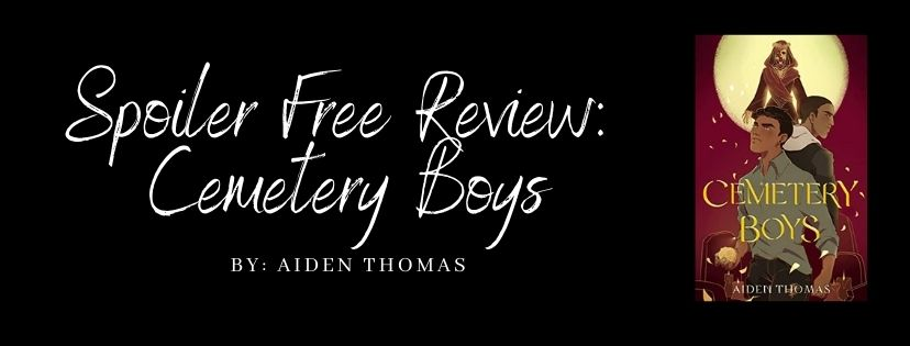 Spoiler Free Review: Cemetery Boys by Aiden Thomas