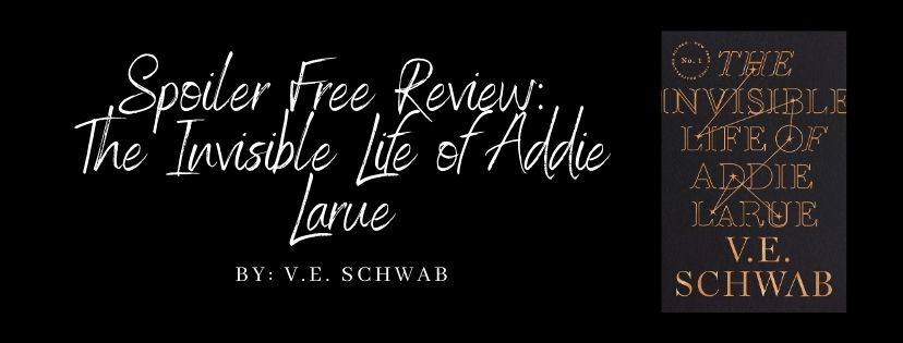 Spoiler Free Review: The Invisible Life of Addie Larue By V.E. Schwab
