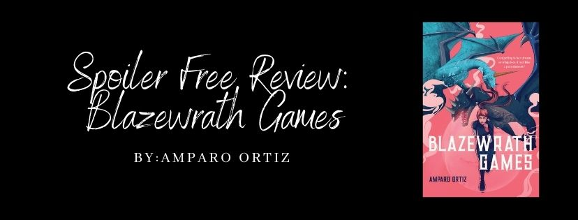 Spoiler Free Review: Blazewrath Games by Amparo Ortiz