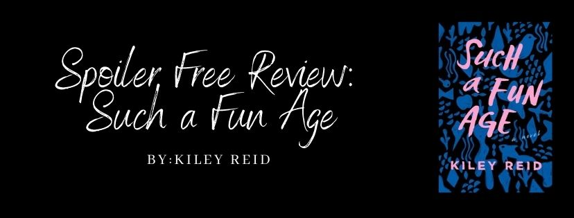 Spoiler Free Review: Such a Fun Age by Kiley Reid