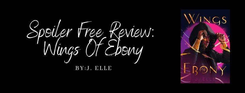 Spoiler Free Review: Wings of Ebony by J. Elle