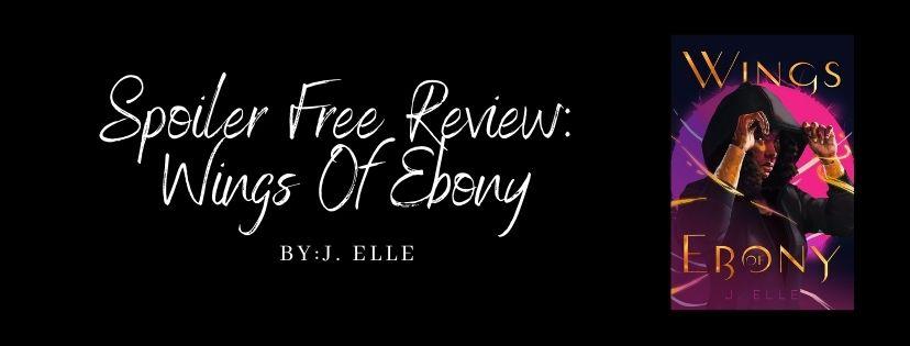 Spoiler Free Review: Wings of Ebony by J.Elle
