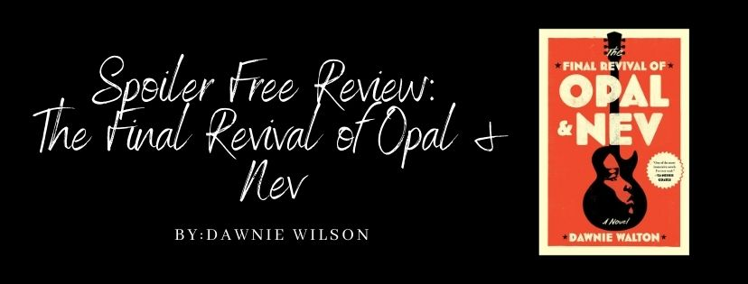 SPOILER FREE REVIEW: THE FINAL REVIVAL OF OPAL & NEV BY DAWNIE WALTON
