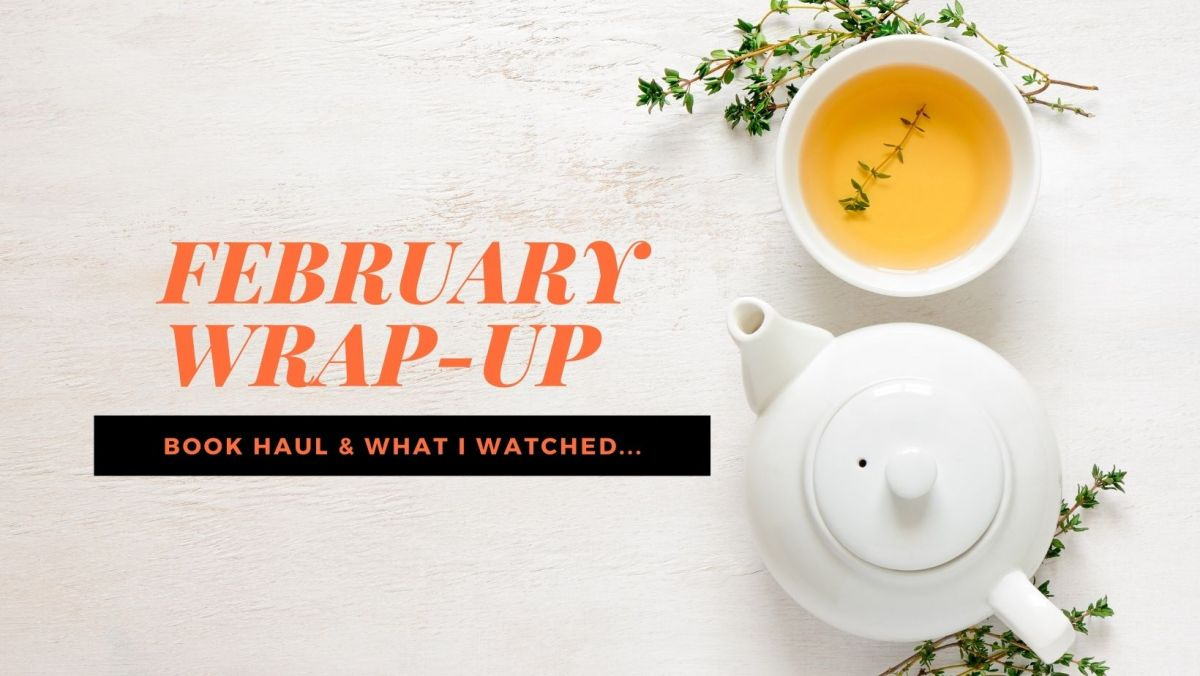 February 2021 Wrap-Up & Book Haul…