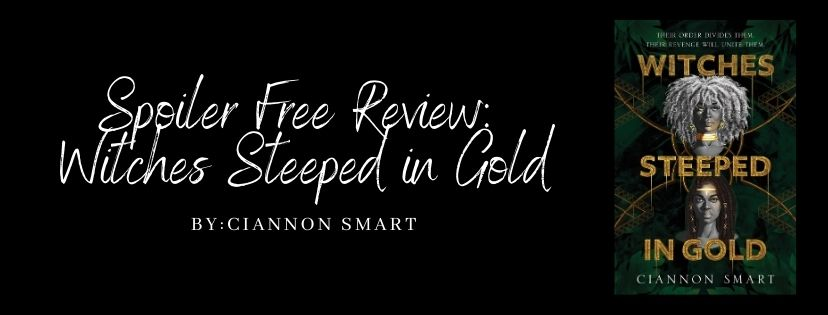 Spoiler Free Review: Witches Steeped in Gold by Ciannon Smart