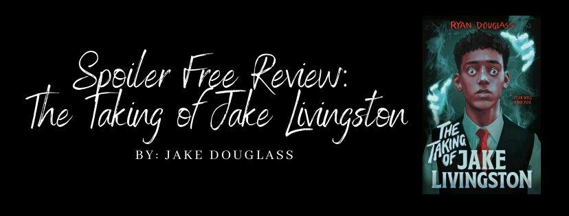 Spoiler Free Review: The Taking of Jake Livingston by JakeDouglass