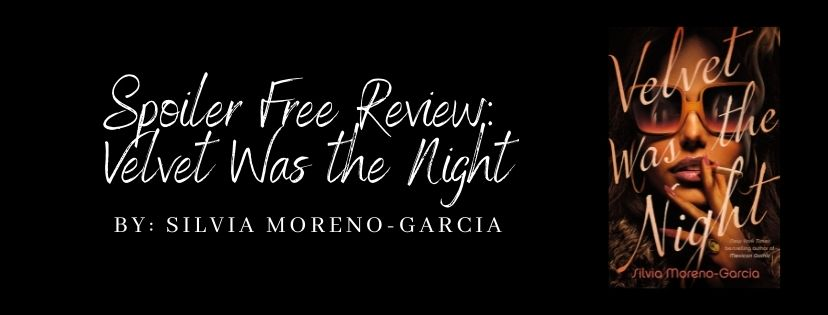Spoiler Free Review: Velvet Was the Night by SilviaMoreno-Garcia