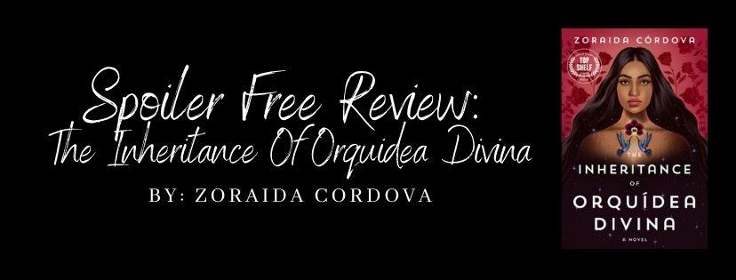 Spoiler Free Review: The Inheritance of Orquidea Divina by ZoraidaCordova
